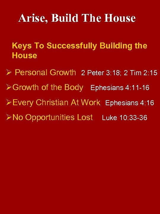Arise, Build The House Keys To Successfully Building the House Ø Personal Growth 2