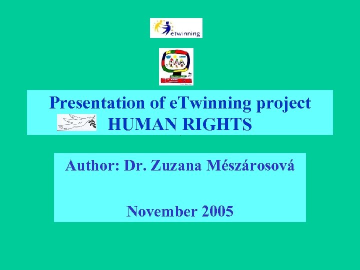 Presentation of e. Twinning project HUMAN RIGHTS Author: Dr. Zuzana Mészárosová November 2005