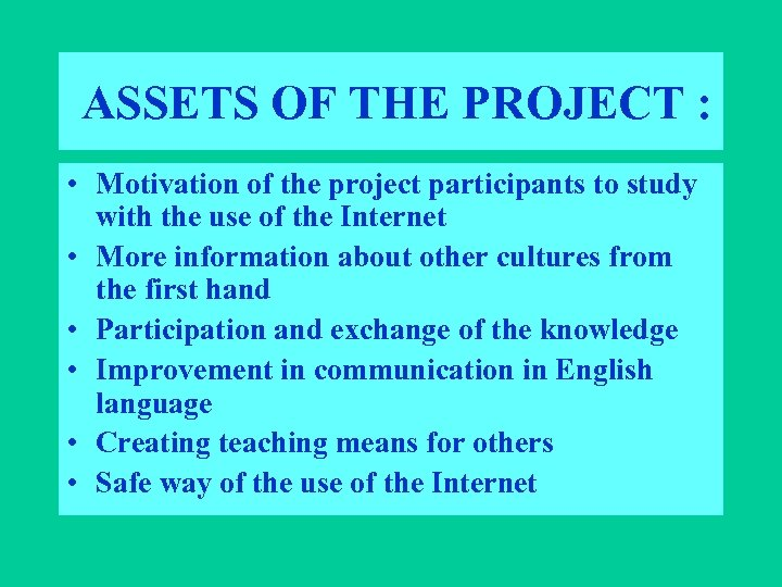 ASSETS OF THE PROJECT : • Motivation of the project participants to study with