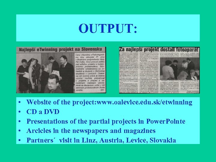 OUTPUT: • • • Website of the project: www. oalevice. edu. sk/etwinning CD a