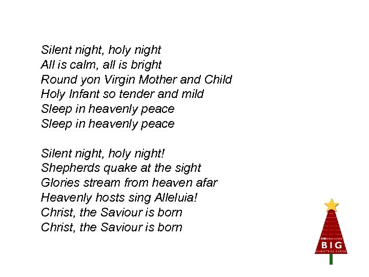 Silent night, holy night All is calm, all is bright Round yon Virgin Mother