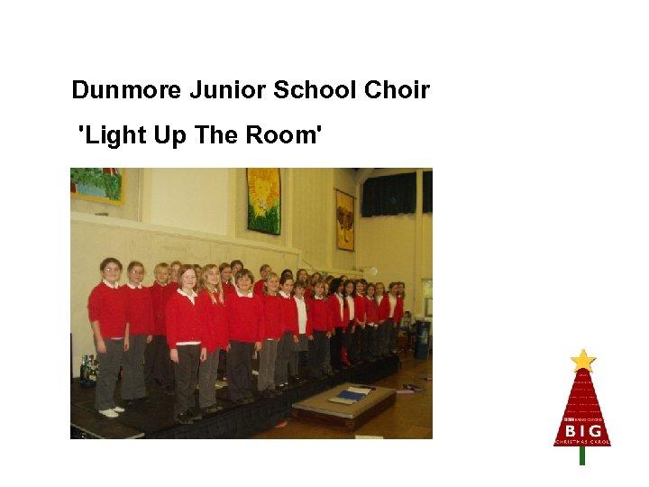 Dunmore Junior School Choir 'Light Up The Room'