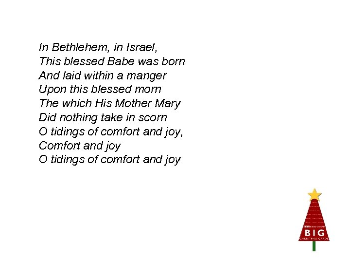 In Bethlehem, in Israel, This blessed Babe was born And laid within a manger