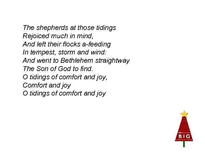 The shepherds at those tidings Rejoiced much in mind, And left their flocks a-feeding
