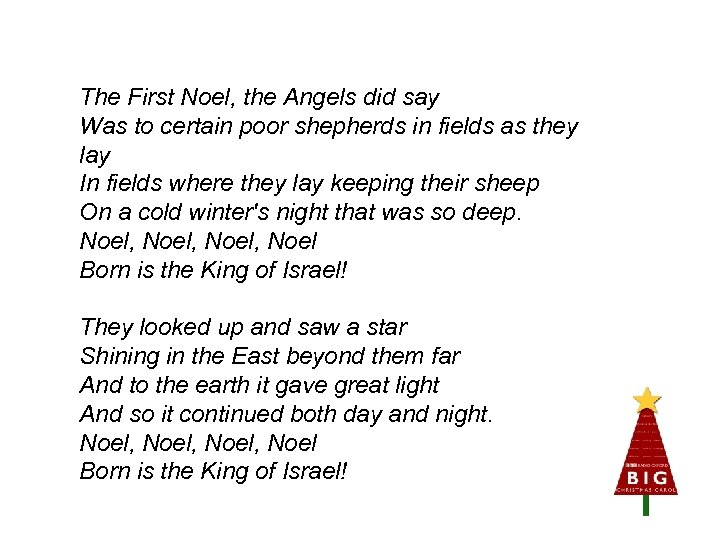 The First Noel, the Angels did say Was to certain poor shepherds in fields