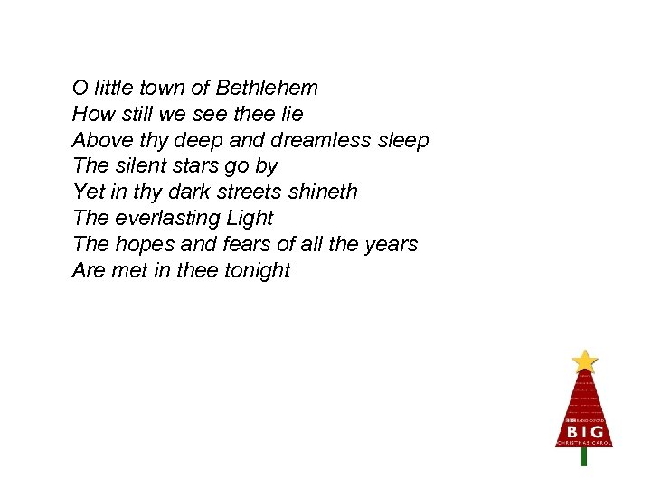 O little town of Bethlehem How still we see thee lie Above thy deep