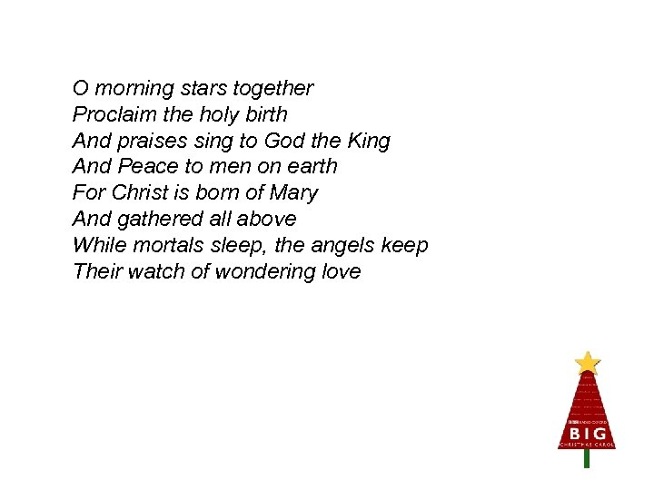 O morning stars together Proclaim the holy birth And praises sing to God the