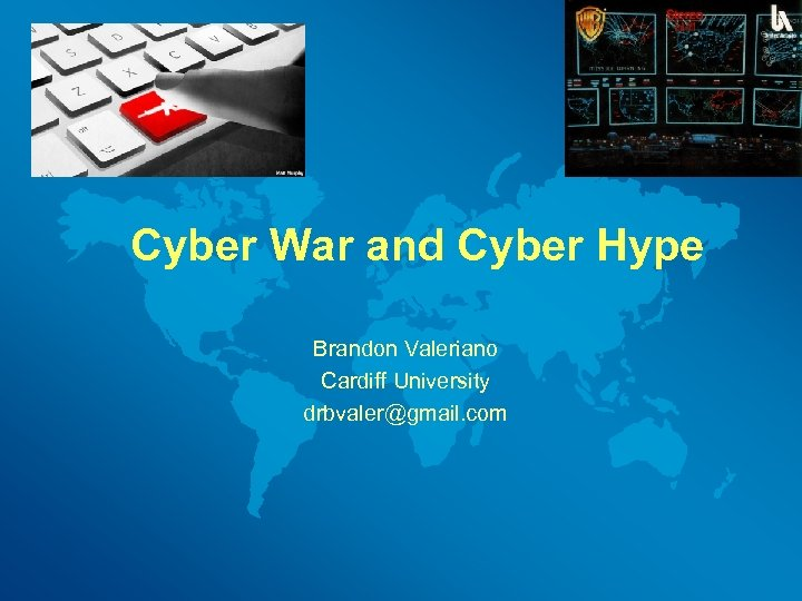 Cyber War and Cyber Hype Brandon Valeriano Cardiff University drbvaler@gmail. com