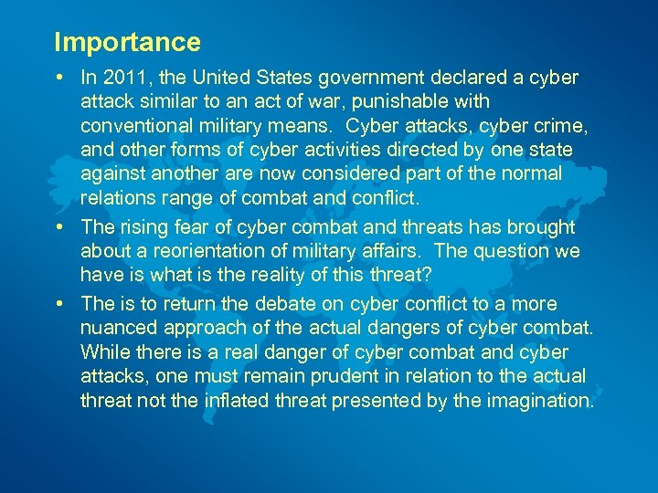 Importance • In 2011, the United States government declared a cyber attack similar to