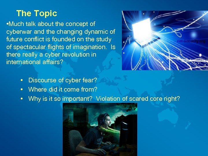 The Topic • Much talk about the concept of cyberwar and the changing dynamic