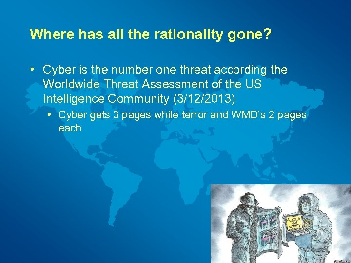 Where has all the rationality gone? • Cyber is the number one threat according