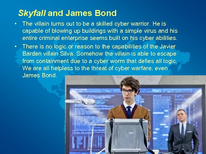 Skyfall and James Bond • The villain turns out to be a skilled cyber