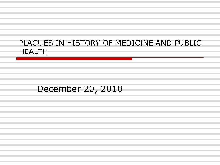 PLAGUES IN HISTORY OF MEDICINE AND PUBLIC HEALTH December 20, 2010