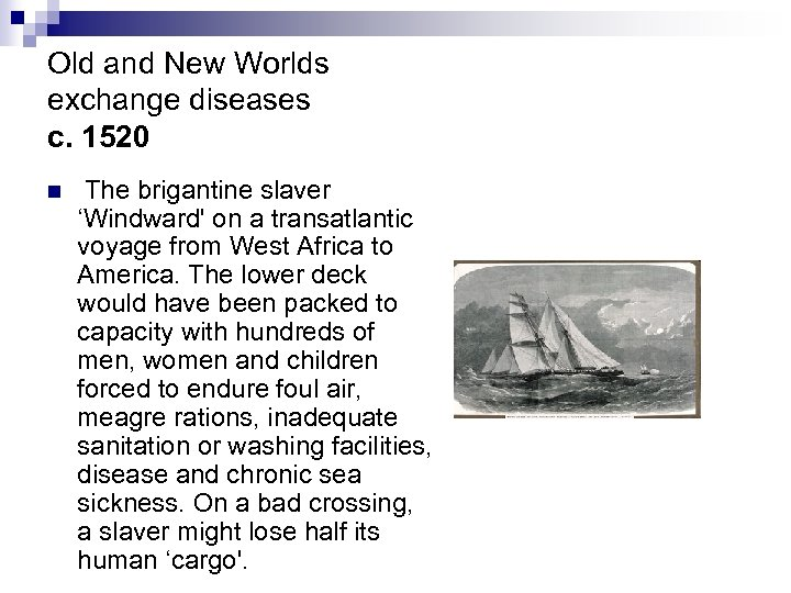 Old and New Worlds exchange diseases c. 1520 n The brigantine slaver 'Windward' on