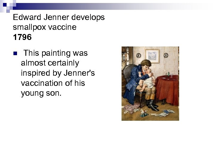Edward Jenner develops smallpox vaccine 1796 n This painting was almost certainly inspired by