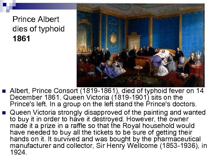 Prince Albert dies of typhoid 1861 n n Albert, Prince Consort (1819 -1861), died