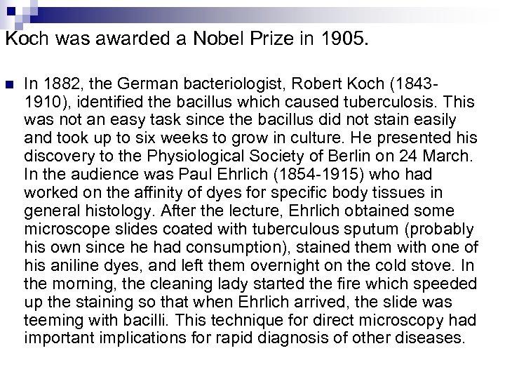 Koch was awarded a Nobel Prize in 1905. n In 1882, the German bacteriologist,