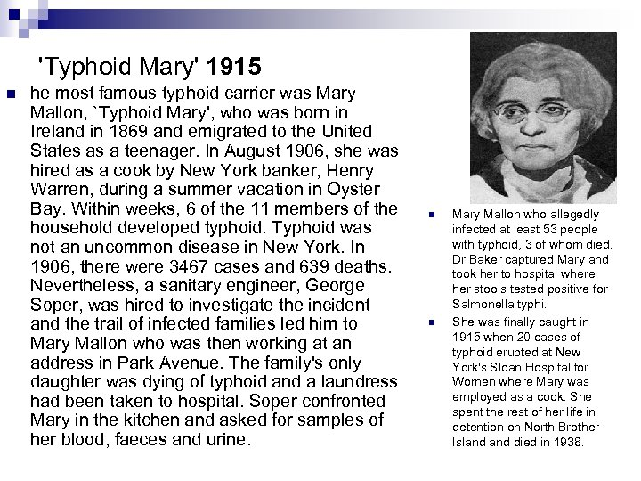 'Typhoid Mary' 1915 n he most famous typhoid carrier was Mary Mallon, `Typhoid Mary',
