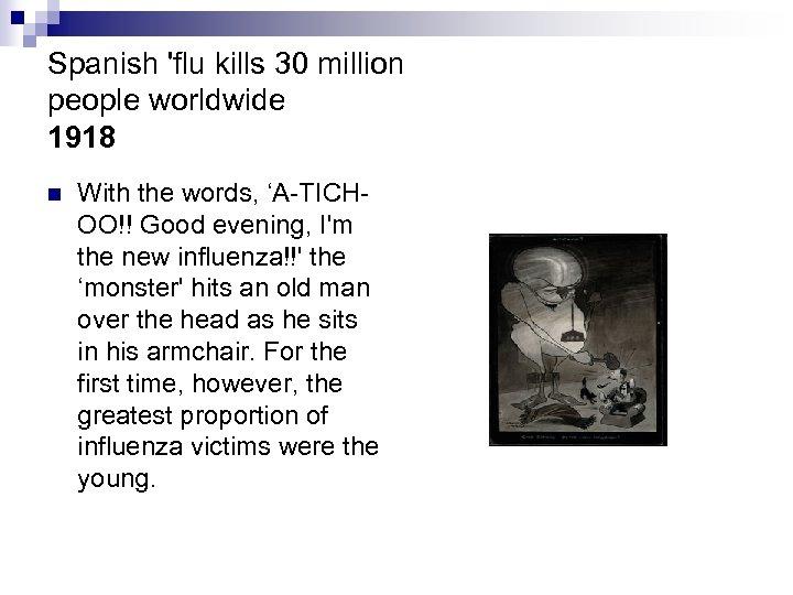 Spanish 'flu kills 30 million people worldwide 1918 n With the words, 'A-TICHOO!! Good