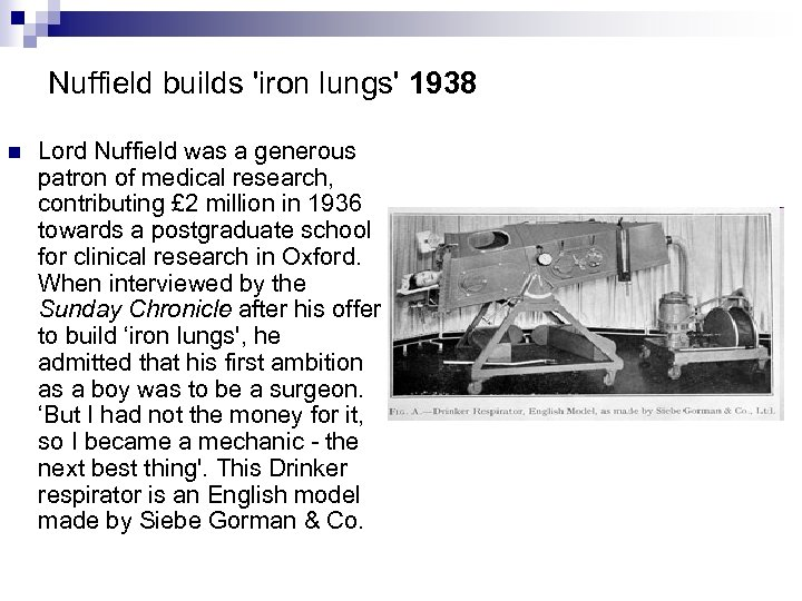 Nuffield builds 'iron lungs' 1938 n Lord Nuffield was a generous patron of medical