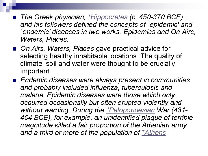 n n n The Greek physician, *Hippocrates (c. 450 -370 BCE) and his followers