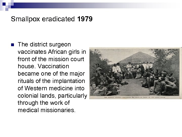 Smallpox eradicated 1979 n The district surgeon vaccinates African girls in front of the