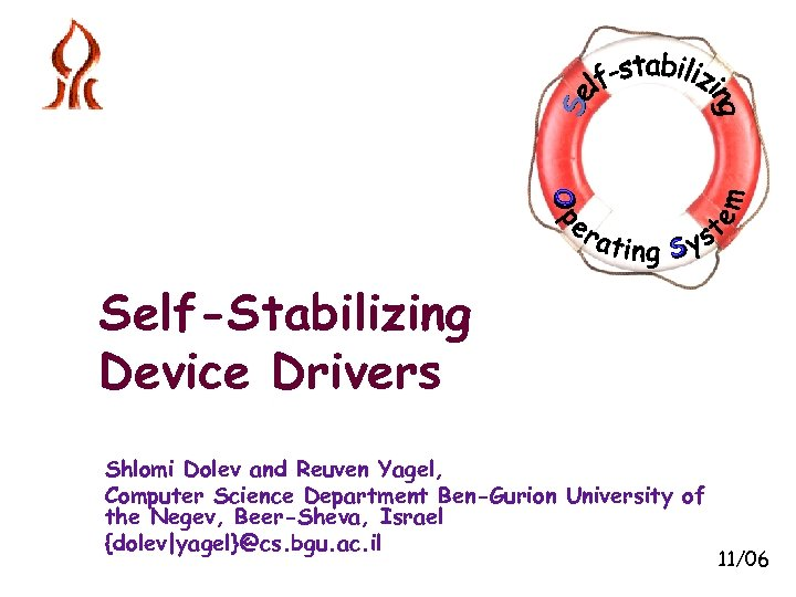 Self-Stabilizing Device Drivers Shlomi Dolev and Reuven Yagel, Computer Science Department Ben-Gurion University of