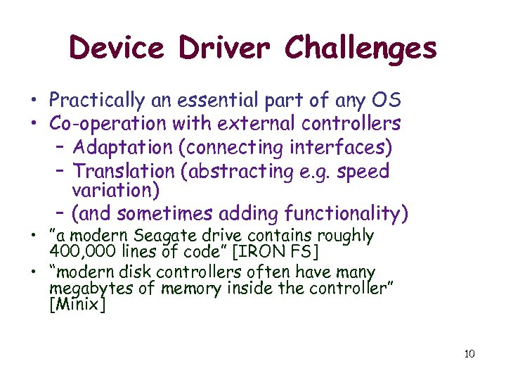 Device Driver Challenges • Practically an essential part of any OS • Co-operation with