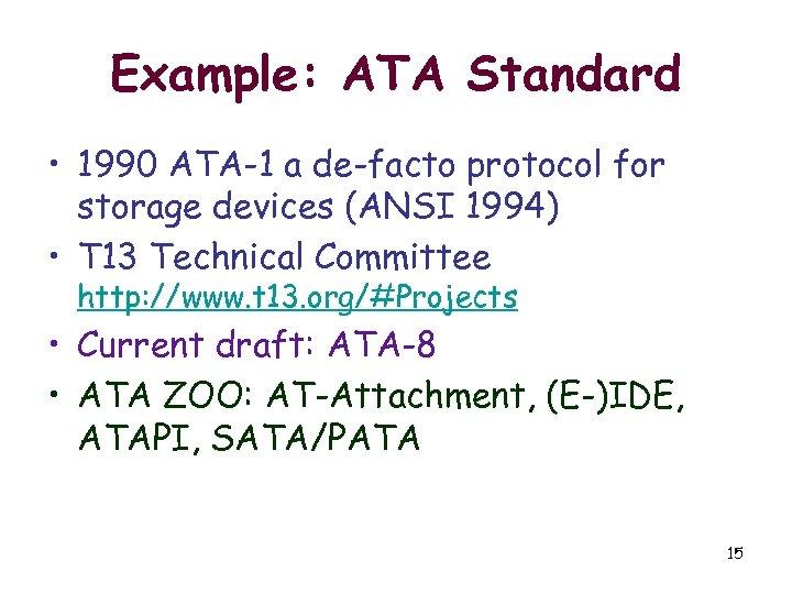 Example: ATA Standard • 1990 ATA-1 a de-facto protocol for storage devices (ANSI 1994)