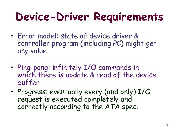 Device-Driver Requirements • Error model: state of device driver & controller program (including PC)