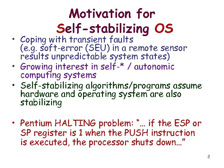 Motivation for Self-stabilizing OS • Coping with transient faults (e. g. soft-error (SEU) in