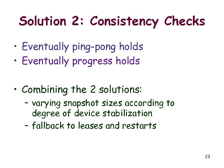 Solution 2: Consistency Checks • Eventually ping-pong holds • Eventually progress holds • Combining