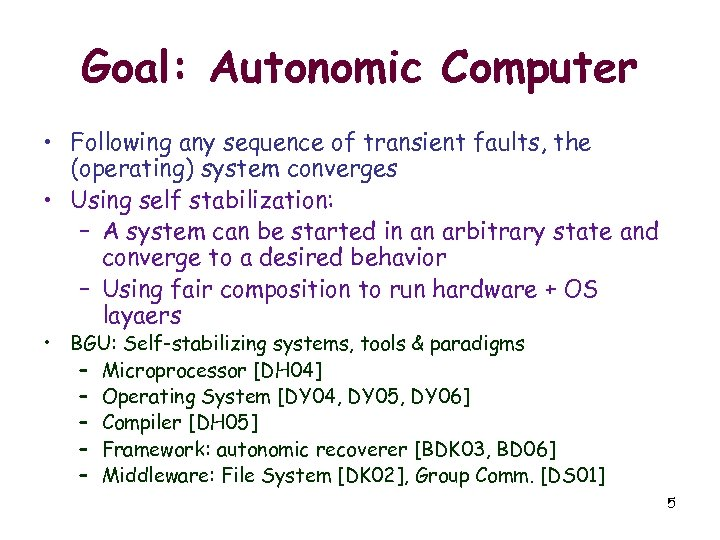 Goal: Autonomic Computer • Following any sequence of transient faults, the (operating) system converges
