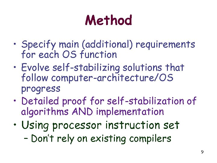 Method • Specify main (additional) requirements for each OS function • Evolve self-stabilizing solutions