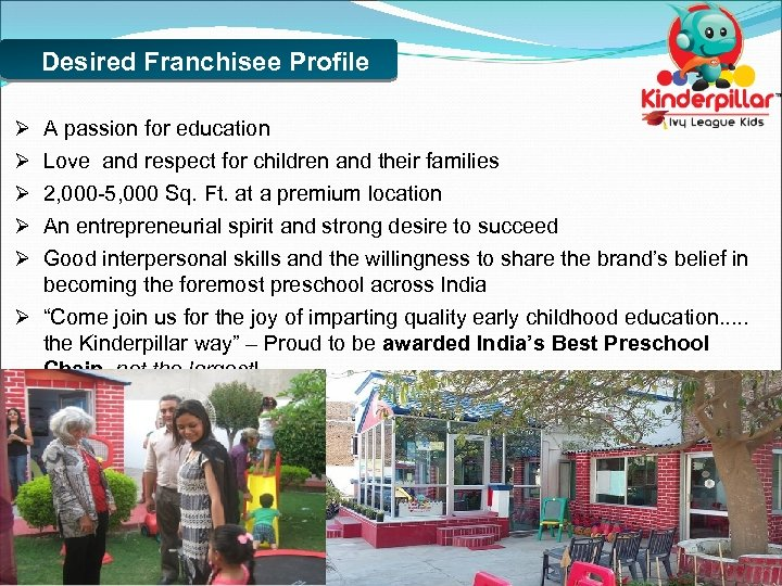 Desired Franchisee Profile Ø A passion for education Ø Love and respect for children