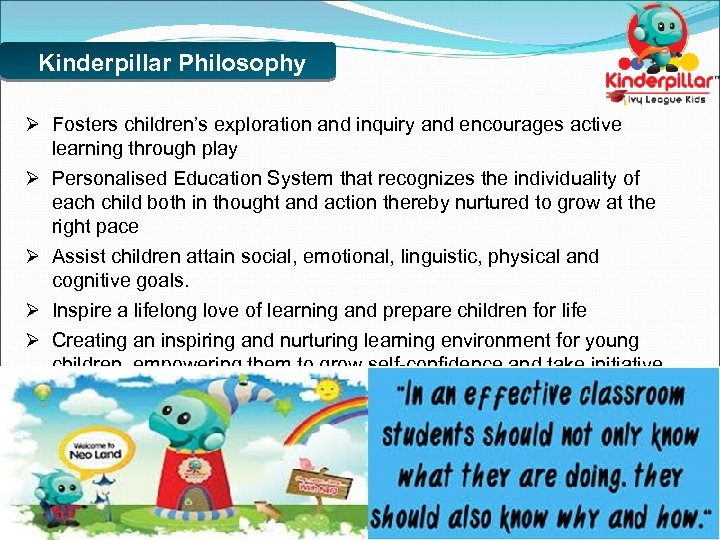 Kinderpillar Philosophy Ø Fosters children's exploration and inquiry and encourages active learning through play