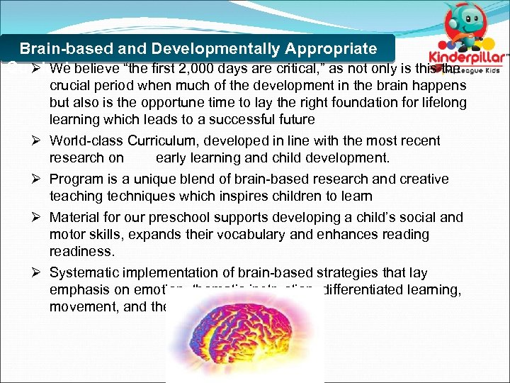 "Brain-based and Developmentally Appropriate Ø We believe ""the first 2, 000 days are critical,"