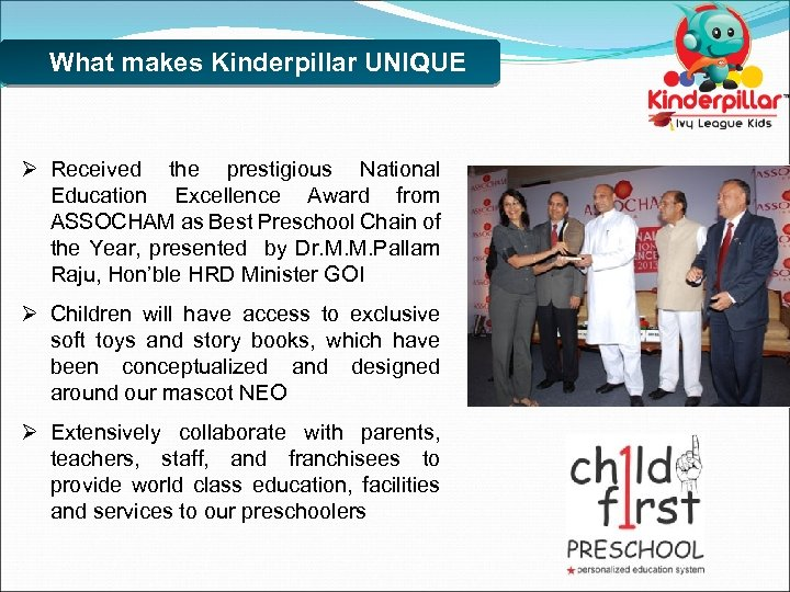 What makes Kinderpillar UNIQUE Ø Received the prestigious National Education Excellence Award from ASSOCHAM