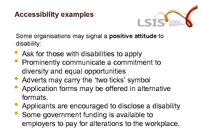 Accessibility examples Some organisations may signal a positive attitude to disability: • • •