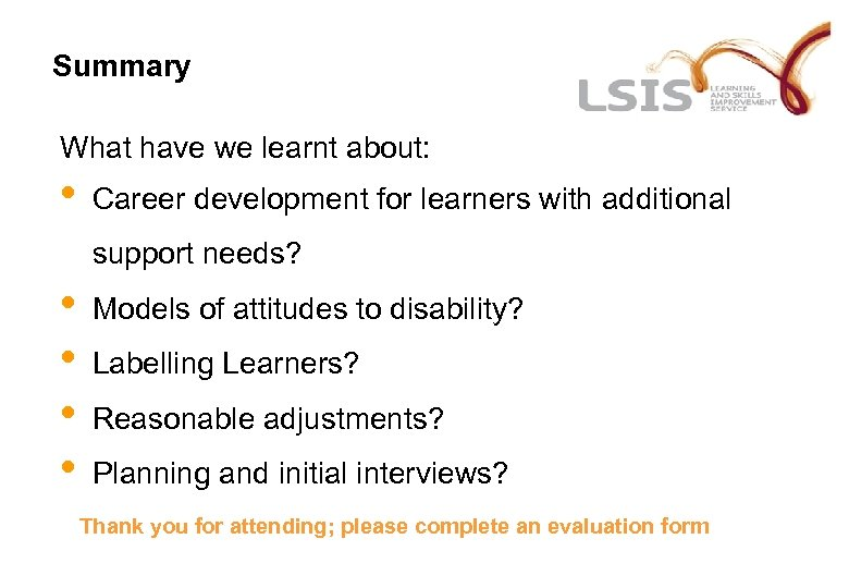 Summary What have we learnt about: • Career development for learners with additional support
