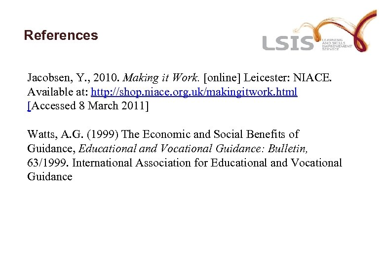 References Jacobsen, Y. , 2010. Making it Work. [online] Leicester: NIACE. Available at: http: