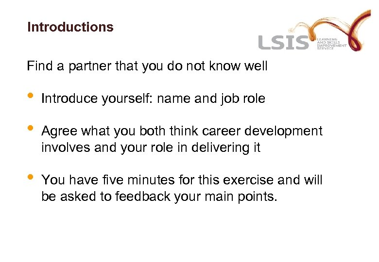 Introductions Find a partner that you do not know well • Introduce yourself: name