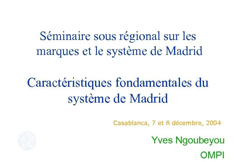 Séminaire sous régional sur les marques et le système de Madrid Caractéristiques fondamentales du