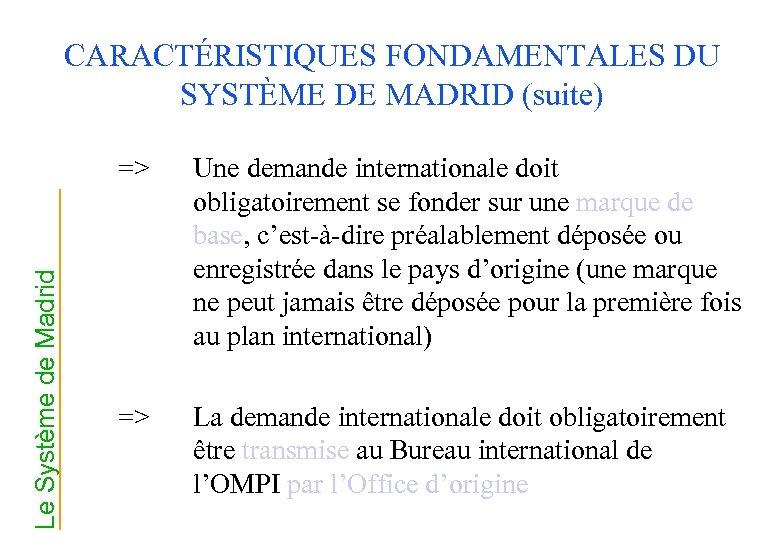 CARACTÉRISTIQUES FONDAMENTALES DU SYSTÈME DE MADRID (suite) Le Système de Madrid => Une demande