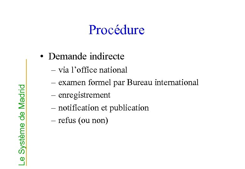 Procédure Le Système de Madrid • Demande indirecte – via l'office national – examen