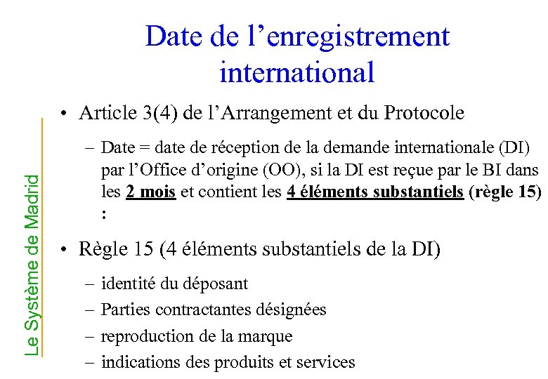 Date de l'enregistrement international Le Système de Madrid • Article 3(4) de l'Arrangement et