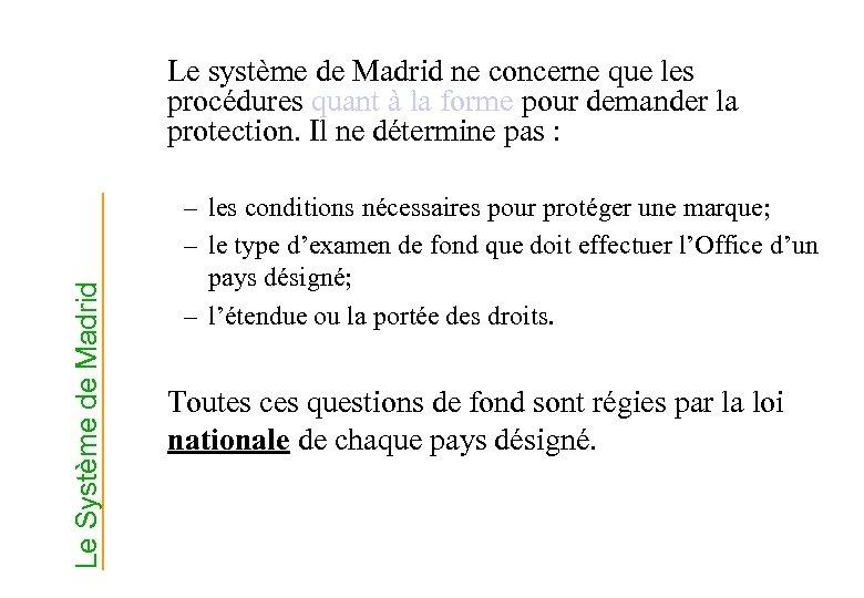 Le Système de Madrid Le système de Madrid ne concerne que les procédures quant