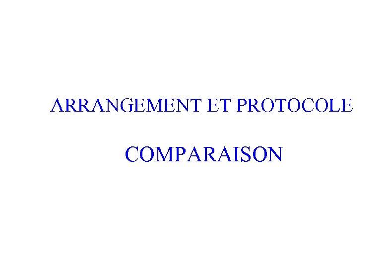 ARRANGEMENT ET PROTOCOLE COMPARAISON