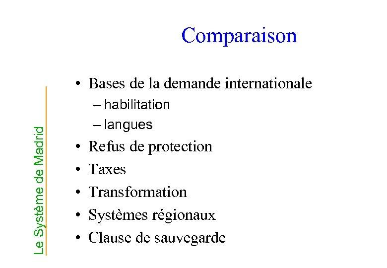 Comparaison Le Système de Madrid • Bases de la demande internationale – habilitation –