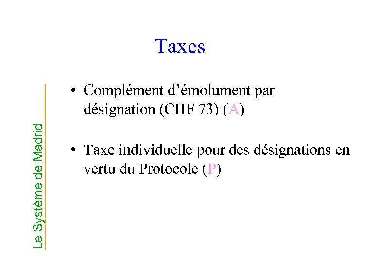 Taxes Le Système de Madrid • Complément d'émolument par désignation (CHF 73) (A) •